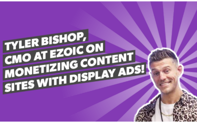 Tyler Bishop, CMO at Ezoic on monetizing content sites with Display Ads!