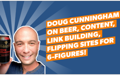 Doug Cunnington on Beer, Content, Link Building, Flipping Sites for 6-Figures!