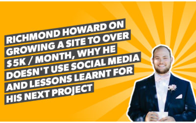 Richmond Howard on growing a site to over $5k / month, why he doesn't use Social Media and lessons learnt for his next project