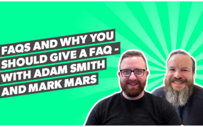 FAQs and why you should give a faq – with Adam Smith and Mark Mars