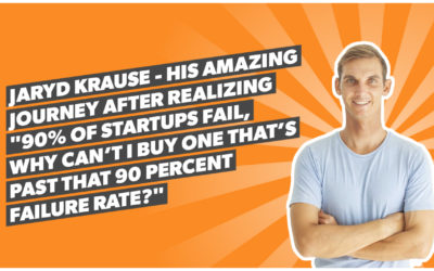 """Jaryd Krause – his amazing journey after realizing """"90% of startups fail, why can't I buy one that's past that 90 percent failure rate?"""""""