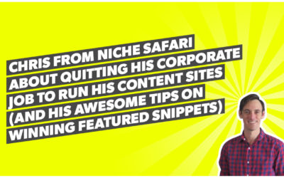 Chris from Niche Safari about quitting his corporate job to run his content sites (and his awesome tips on winning featured snippets)