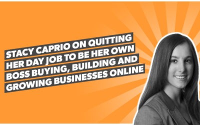 Stacy Caprio on quitting her day job to be her own boss buying, building and growing businesses online