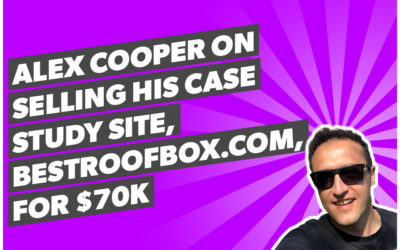Alex Cooper on selling his case study site, bestroofbox.com, for $70k