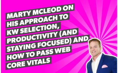 Marty McLeod on his approach to KW selection, productivity (and staying focused) and how to pass Web Core Vitals